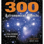 300 Astronomical Objects: A Visual Reference to the Universe, Firefly Books